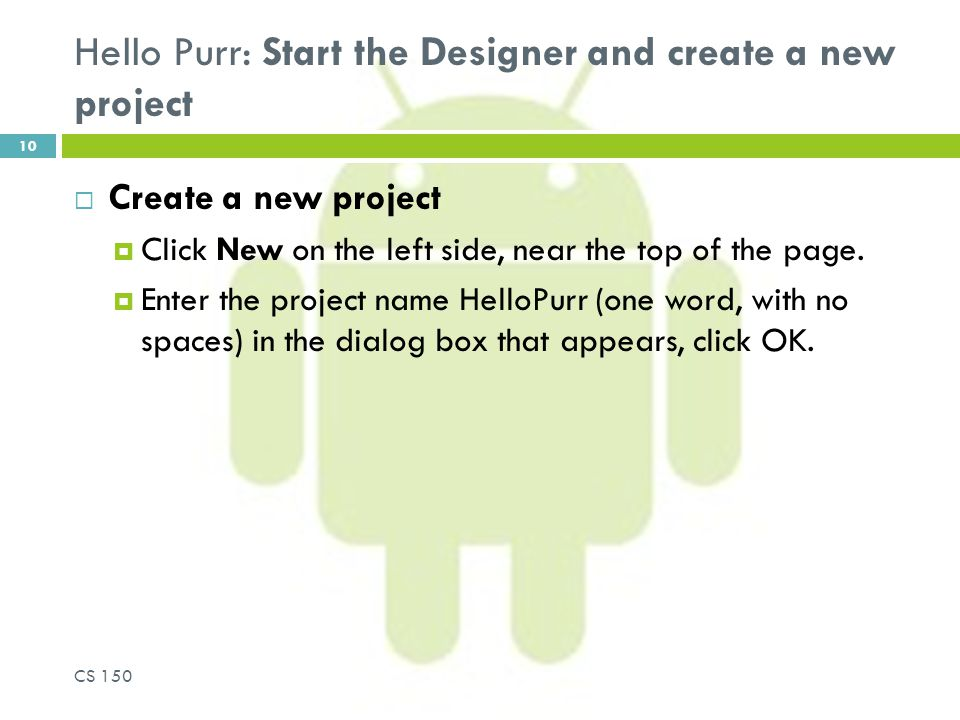 Hello Purr: Start the Designer and create a new project  Create a new project  Click New on the left side, near the top of the page.