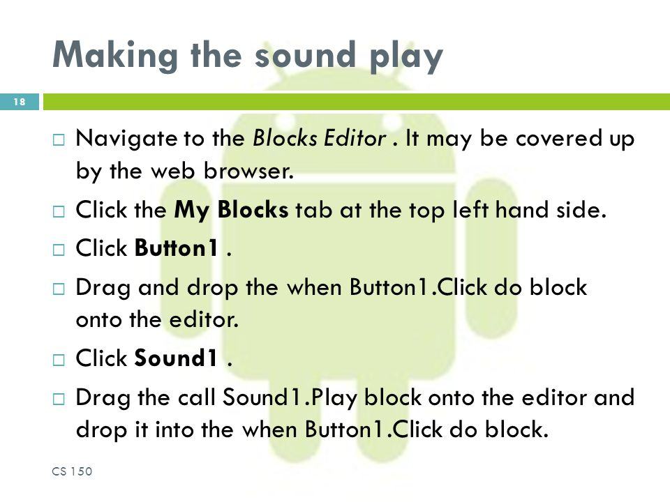 Making the sound play  Navigate to the Blocks Editor.