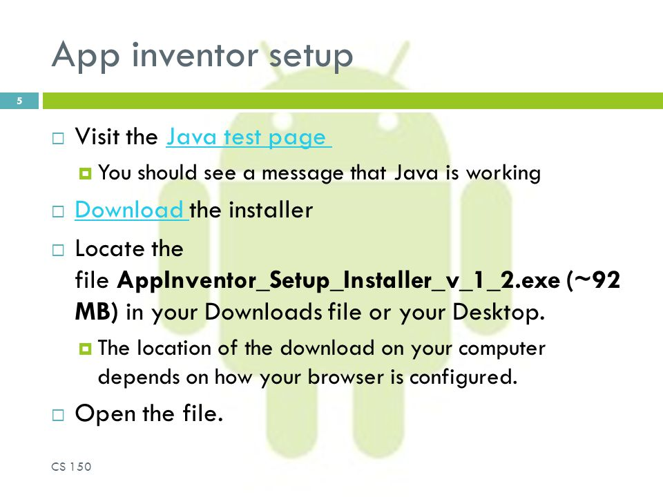 App inventor setup  Visit the Java test page Java test page  You should see a message that Java is working  Download the installer Download  Locate the file AppInventor_Setup_Installer_v_1_2.exe (~92 MB) in your Downloads file or your Desktop.
