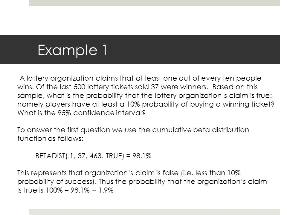 Example 1 A lottery organization claims that at least one out of every ten people wins.