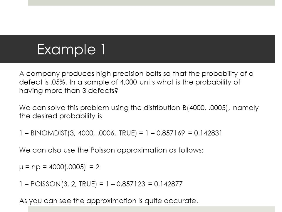 Example 1 A company produces high precision bolts so that the probability of a defect is.05%.