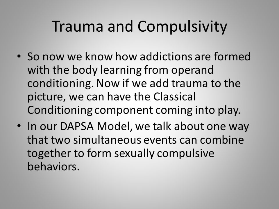 Trauma and Compulsivity So now we know how addictions are formed with the body learning from operand conditioning.