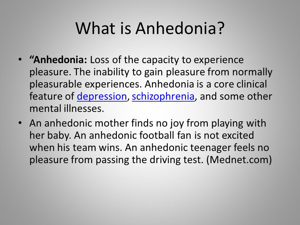 What is Anhedonia. Anhedonia: Loss of the capacity to experience pleasure.