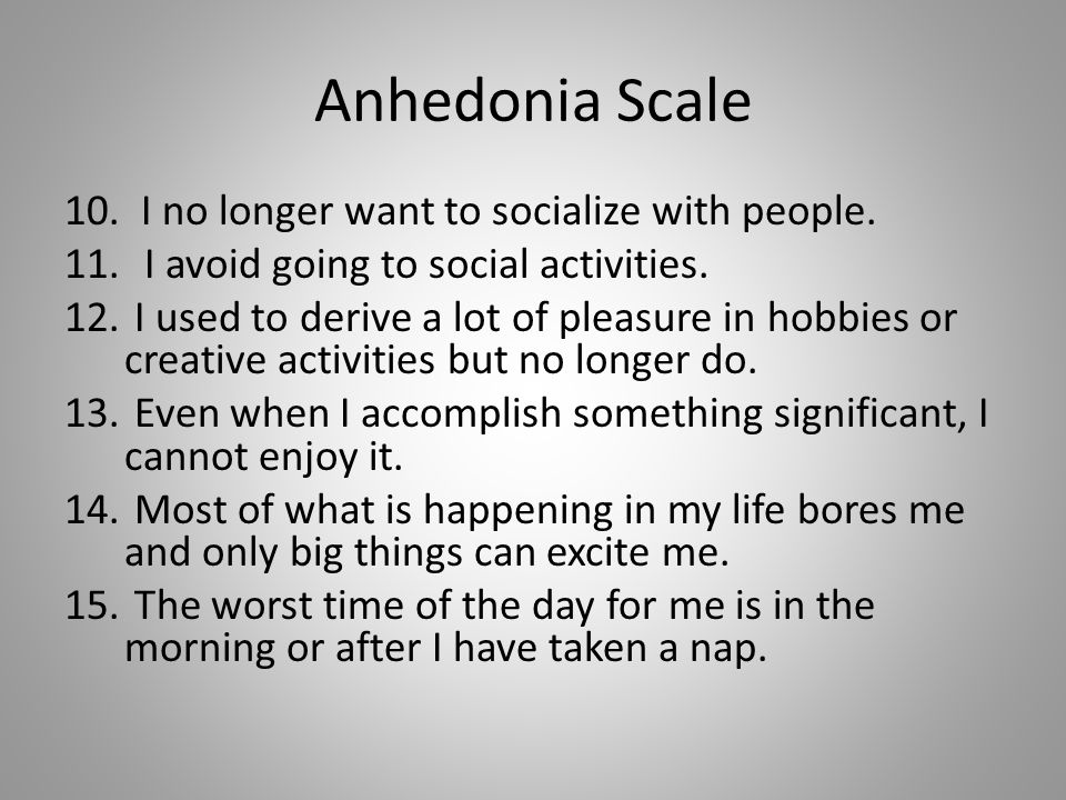 Anhedonia Scale 10. I no longer want to socialize with people.