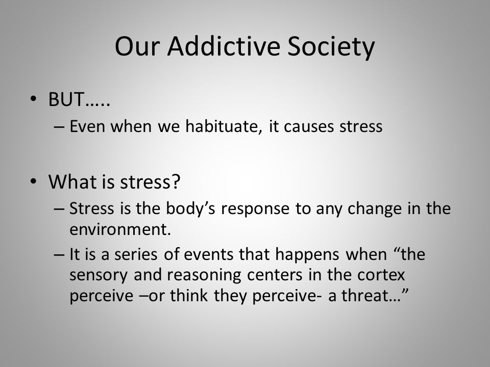 BUT….. – Even when we habituate, it causes stress What is stress.