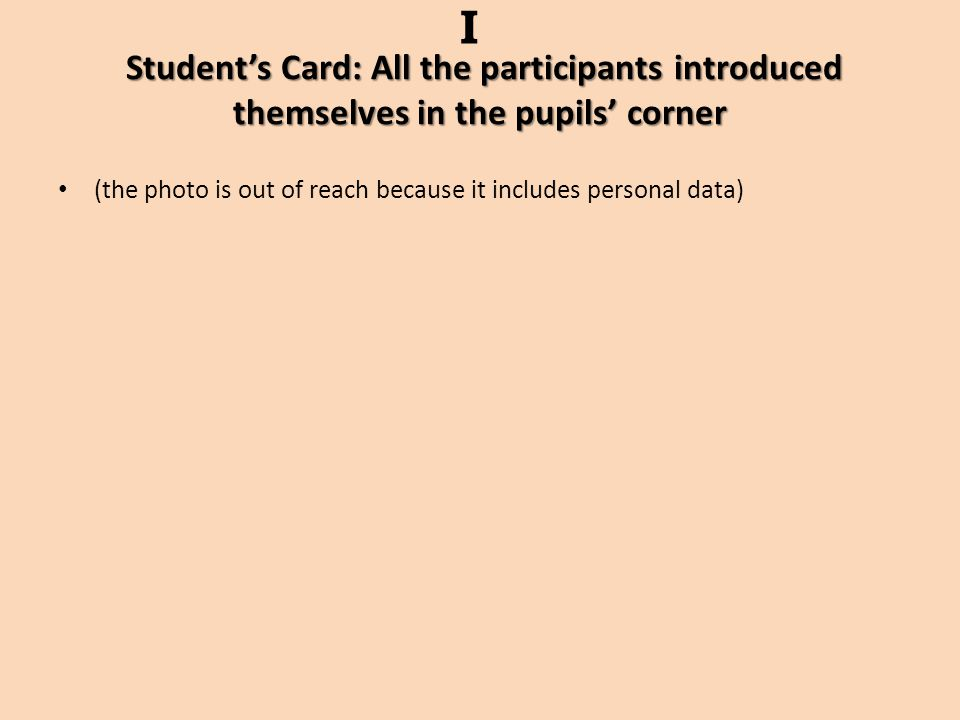 Student's Card: All the participants introduced themselves in the pupils' corner I (the photo is out of reach because it includes personal data)