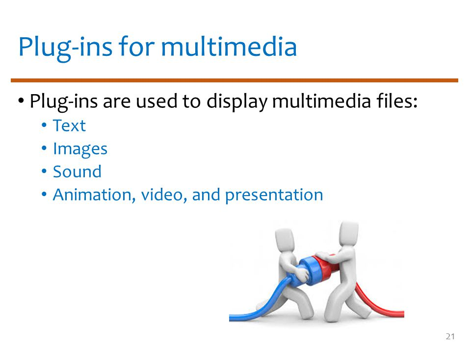 Plug-ins for multimedia Plug-ins are used to display multimedia files: Text Images Sound Animation, video, and presentation 21