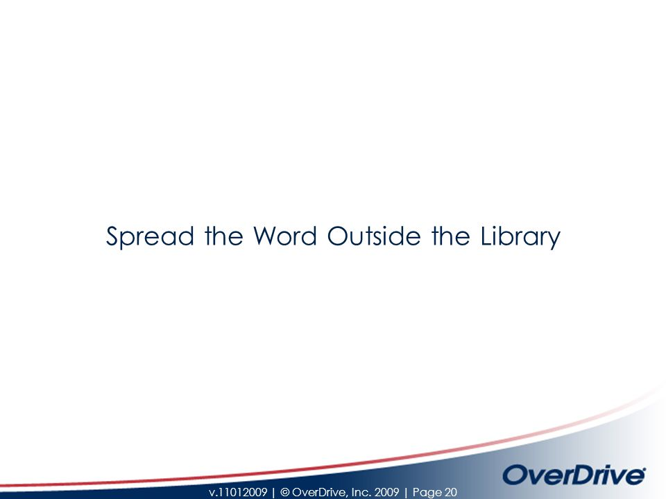 v.11012009 | © OverDrive, Inc. 2009 | Page 20 Spread the Word Outside the Library