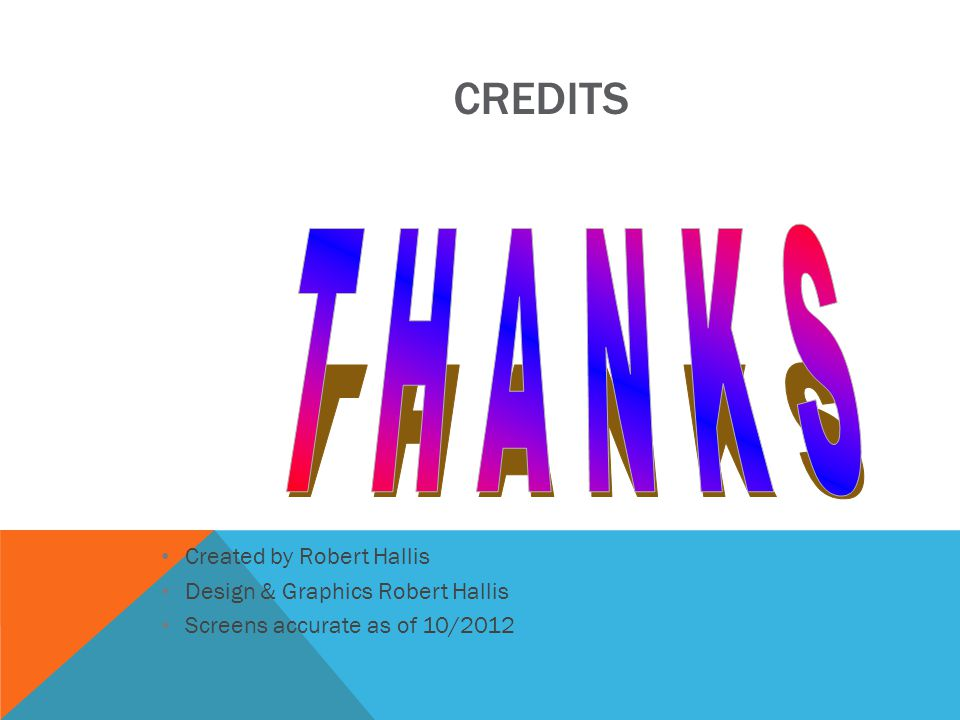 CREDITS Created by Robert Hallis Design & Graphics Robert Hallis Screens accurate as of 10/2012