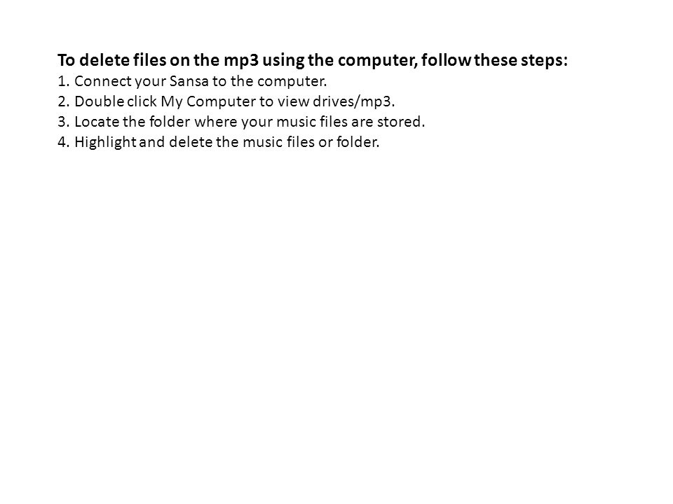 To delete files on the mp3 using the computer, follow these steps: 1.