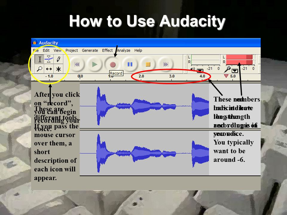 How to Use Audacity After you click on record , you can begin recording your voice.