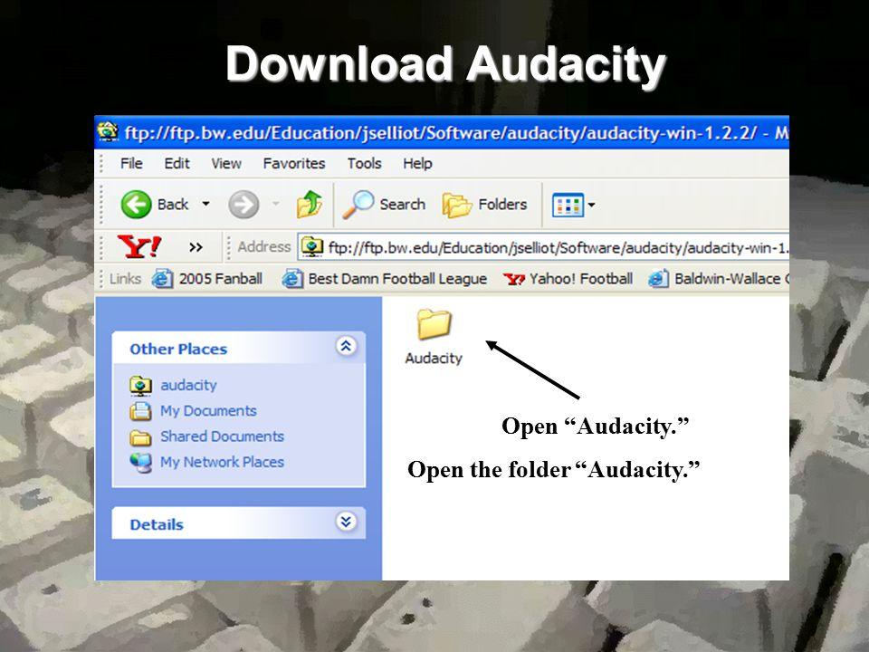 Download Audacity Open audacity-win-1.2.2 Open Audacity. Open the folder Audacity.