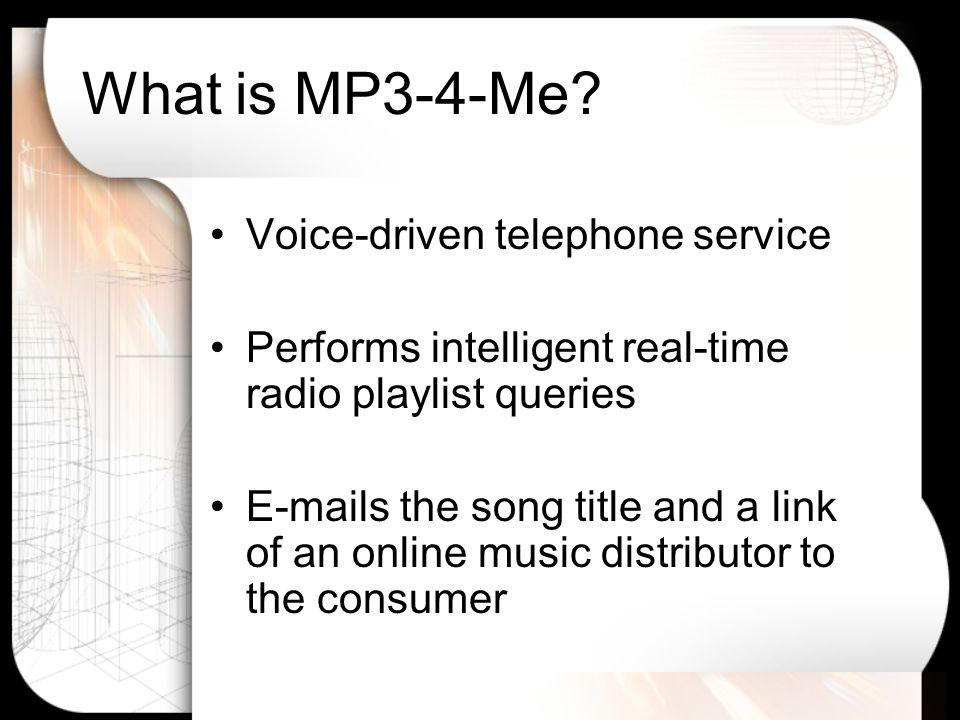 The MP3-4-Me Service MP3 & Information Rich E-mail Voice Input Utilization of Present Cellular Network Components Utilization of Present Radio Station Capabilities Utilization of Present Music Portals