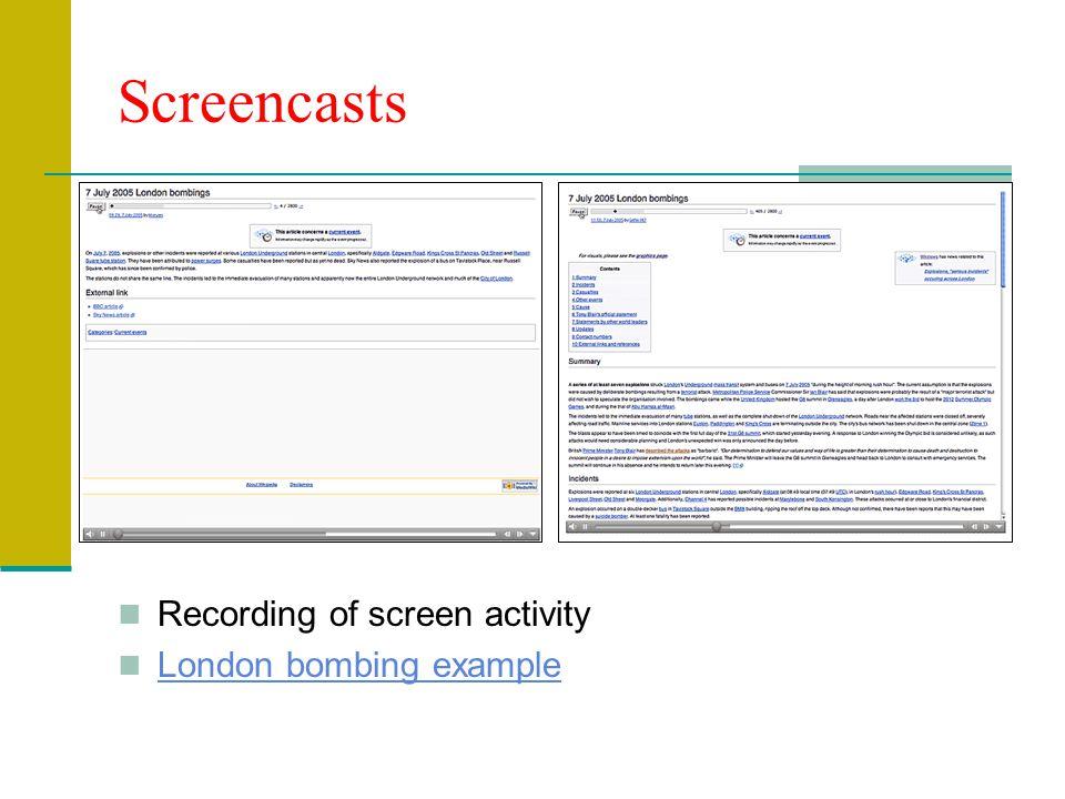 Screencasts Recording of screen activity London bombing example