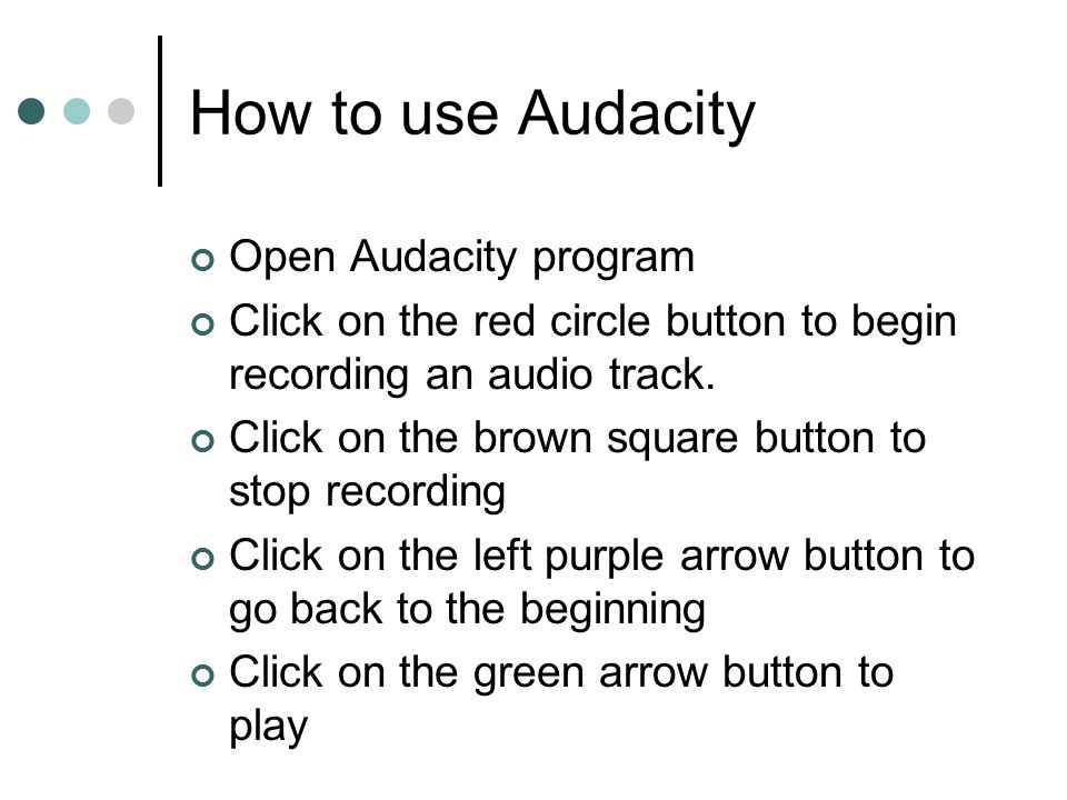 How to use Audacity Open Audacity program Click on the red circle button to begin recording an audio track.
