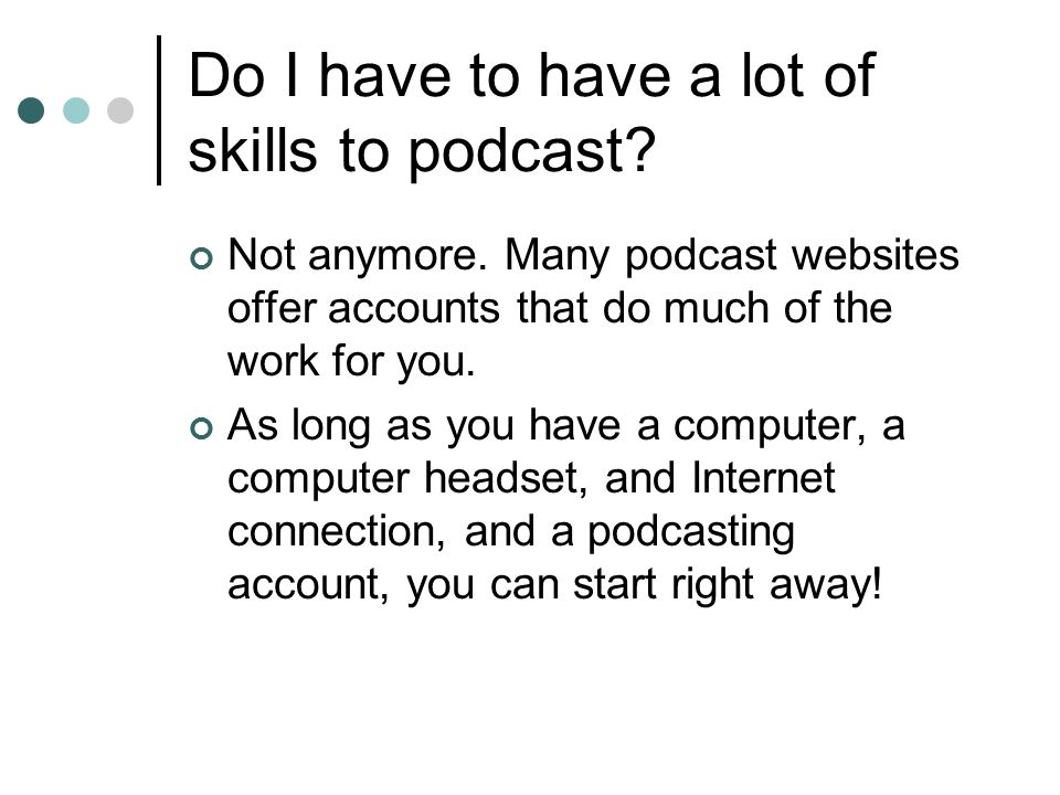 Do podcasting accounts cost a lot of money.No.