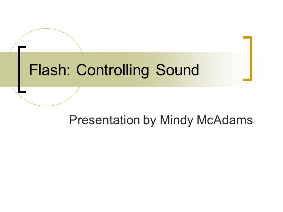 Flash: Controlling Sound Presentation by Mindy McAdams