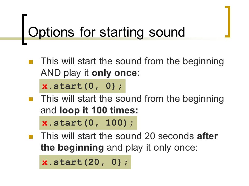 Options for starting sound This will start the sound from the beginning AND play it only once:  - This will start the sound from the beginning and lo