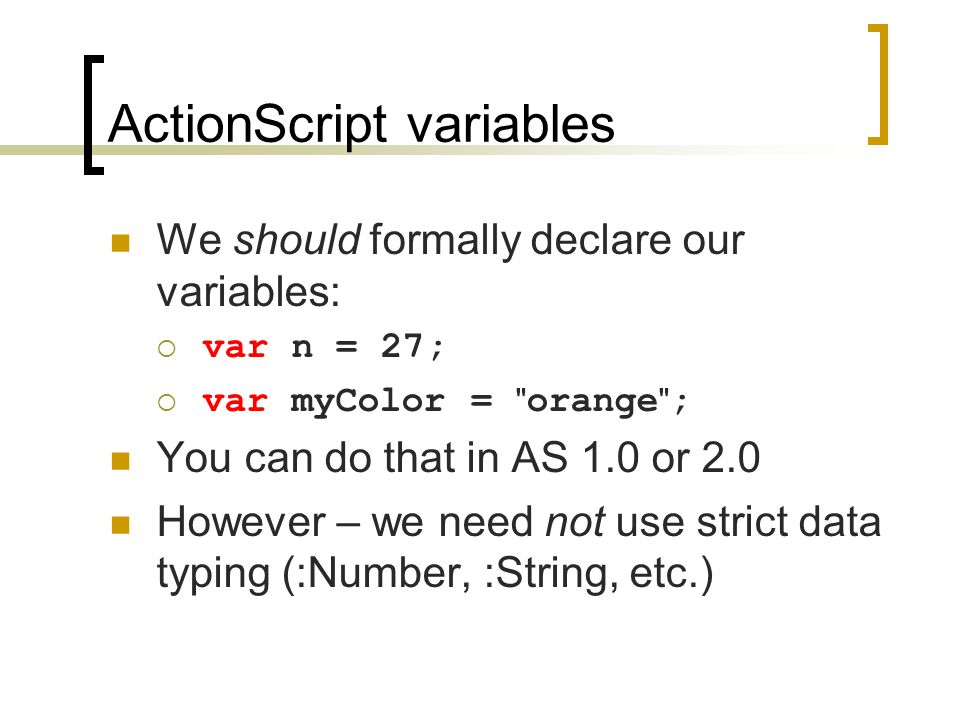 ActionScript variables We should formally declare our variables:  var n = 27;  var myColor =