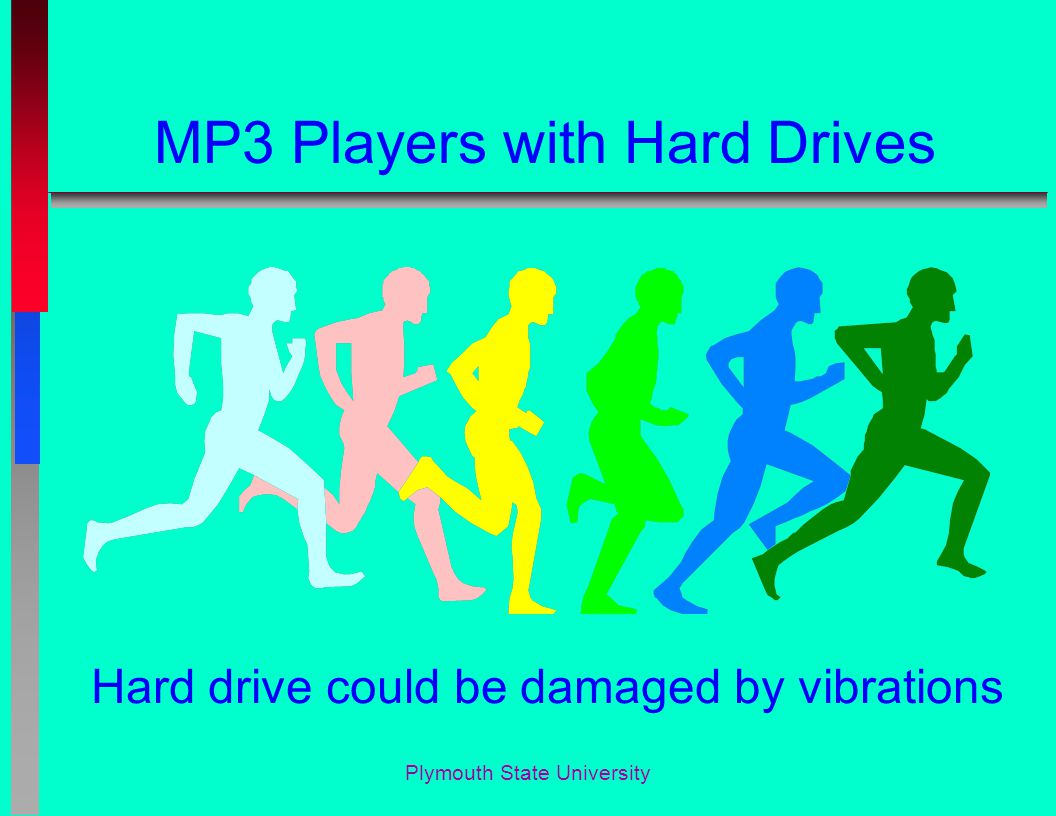 Plymouth State University MP3 Players with Hard Drives Hard drive could be damaged by vibrations