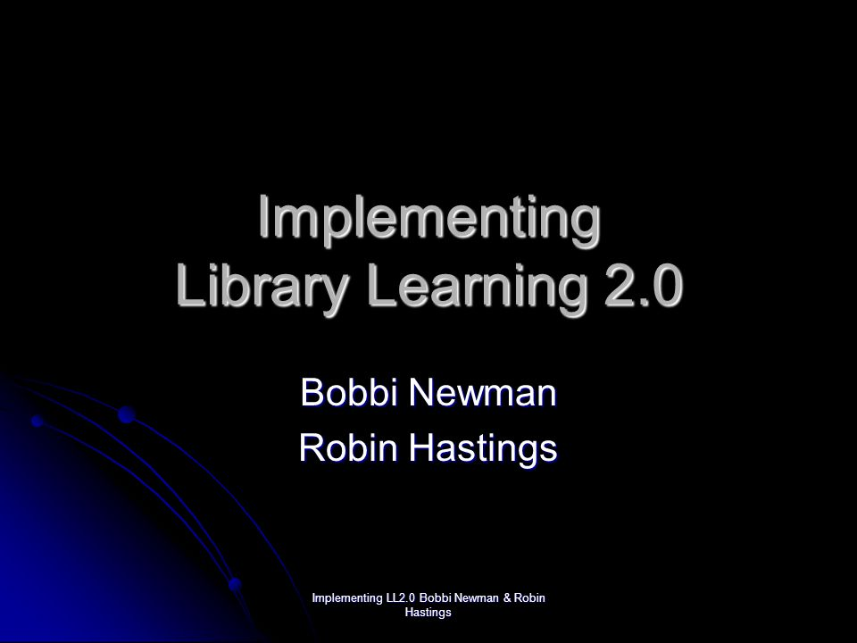 Implementing LL2.0 Bobbi Newman & Robin Hastings Techniques Post to a blog Post to a blog Weekly emails Weekly emails Incentives Incentives