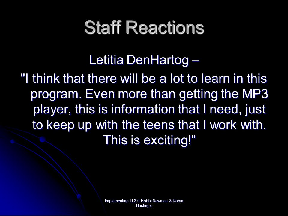 Implementing LL2.0 Bobbi Newman & Robin Hastings Staff Reactions Letitia DenHartog – I think that there will be a lot to learn in this program.