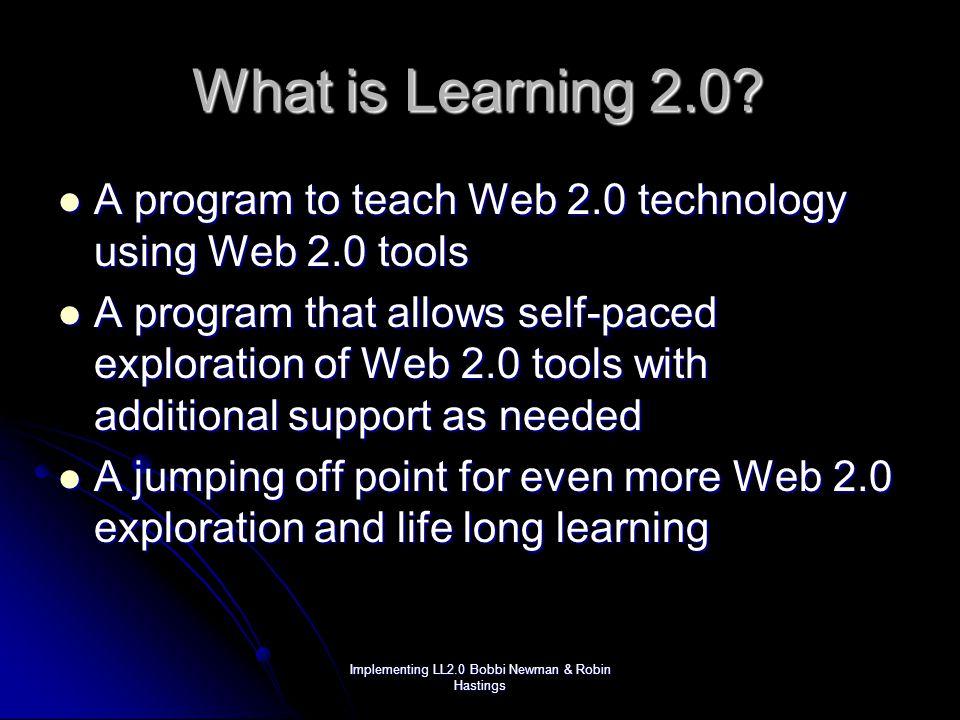 Implementing LL2.0 Bobbi Newman & Robin Hastings A Great Idea.