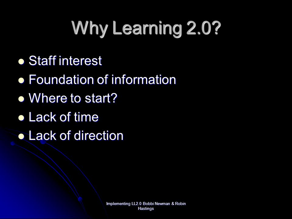 Implementing LL2.0 Bobbi Newman & Robin Hastings Why Learning 2.0.