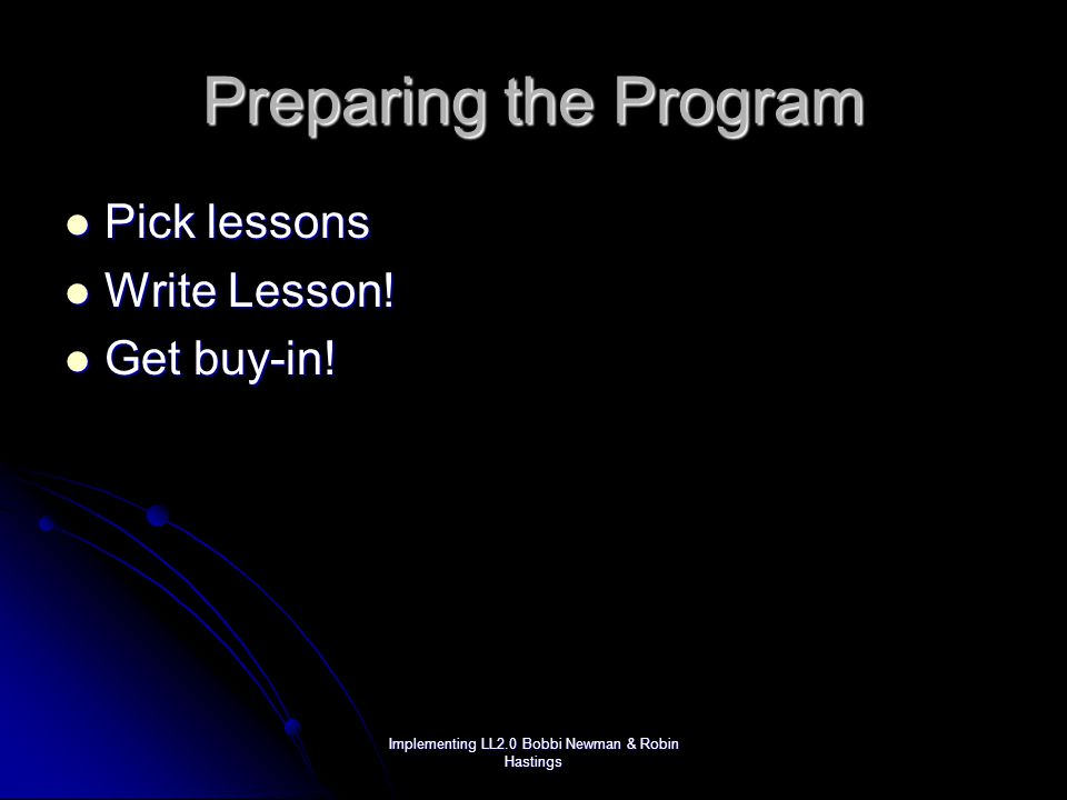Implementing LL2.0 Bobbi Newman & Robin Hastings Preparing the Program Pick lessons Pick lessons Write Lesson.