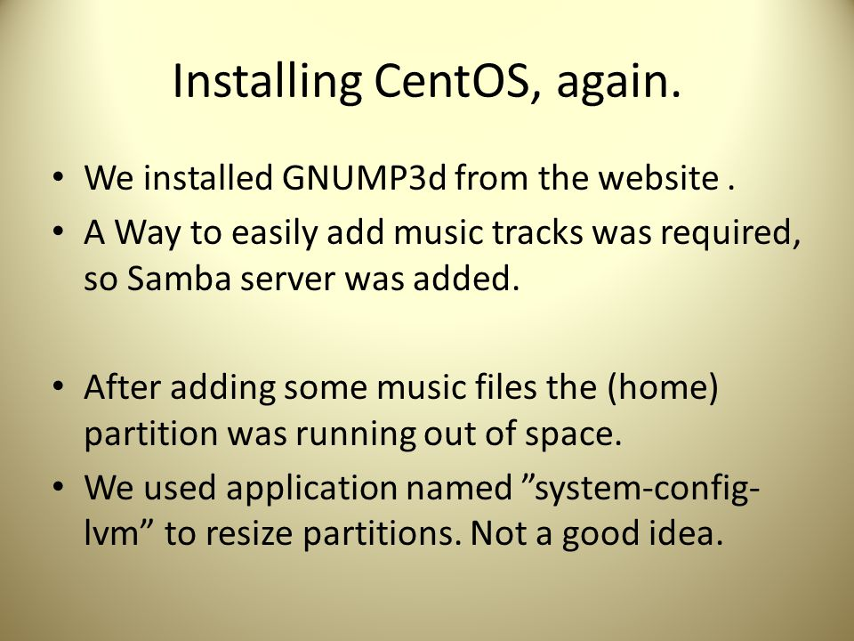 Installing CentOS, again. We installed GNUMP3d from the website.