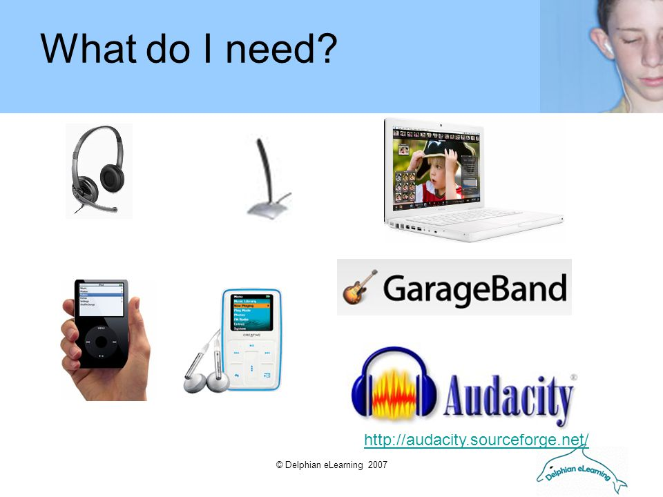 © Delphian eLearning 2007 http://audacity.sourceforge.net/ What do I need?