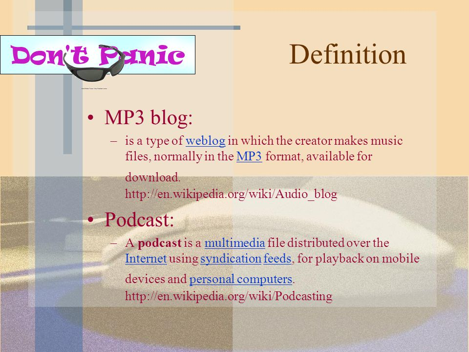 Definition MP3 blog: –is a type of weblog in which the creator makes music files, normally in the MP3 format, available for download.
