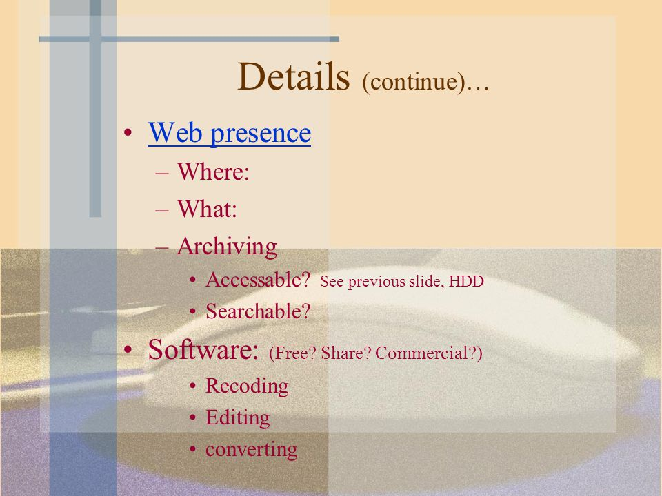 Details (continue)… Web presence –Where: –What: –Archiving Accessable.