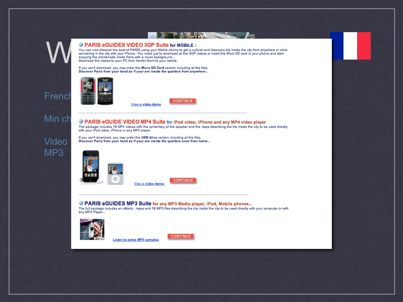 Who? French company producing Audio Guidebooks Min charge €3 Video & MP3