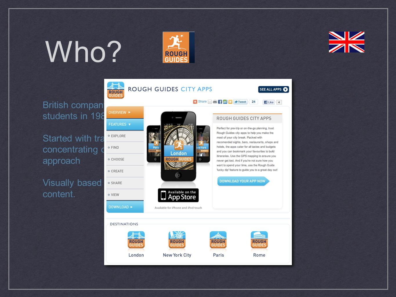 Who? British company started by two students in 1981. Started with traditional guidebooks concentrating on innovative content approach Visually based