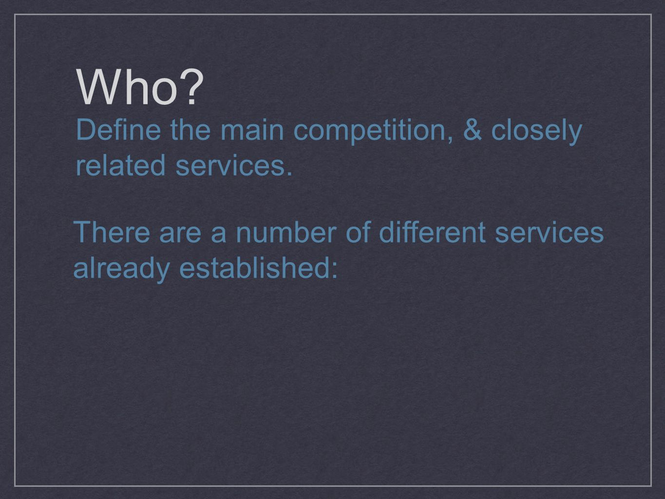Who. Define the main competition, & closely related services.