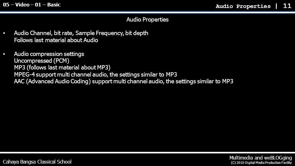 Cahaya Bangsa Classical School Multimedia and weBLOGging (C) 2010 Digital Media Production Facility Audio Properties Audio Channel, bit rate, Sample F