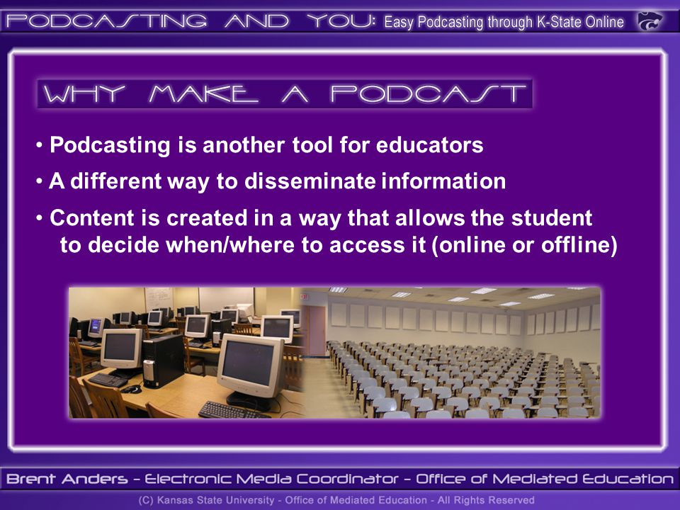 Podcasting is another tool for educators A different way to disseminate information Content is created in a way that allows the student to decide when/where to access it (online or offline)