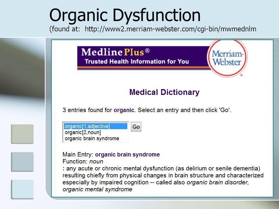 Organic Dysfunction (found at: http://www2.merriam-webster.com/cgi-bin/mwmednlm