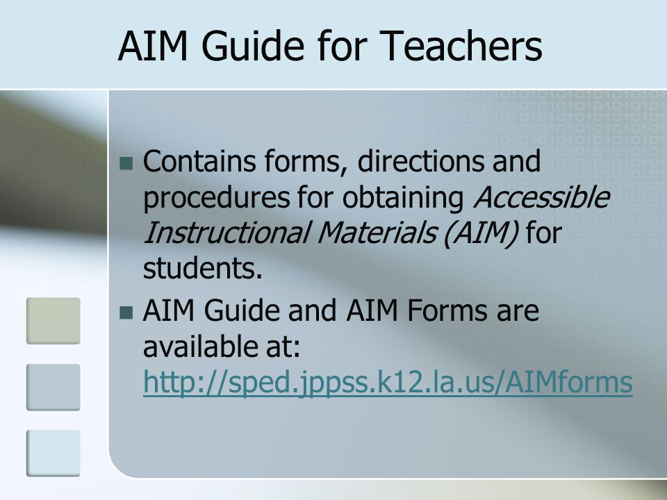 AIM Guide for Teachers Contains forms, directions and procedures for obtaining Accessible Instructional Materials (AIM) for students.