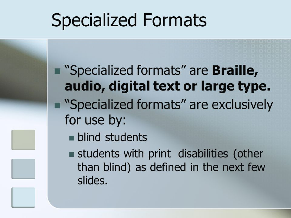 Specialized Formats Specialized formats are Braille, audio, digital text or large type.