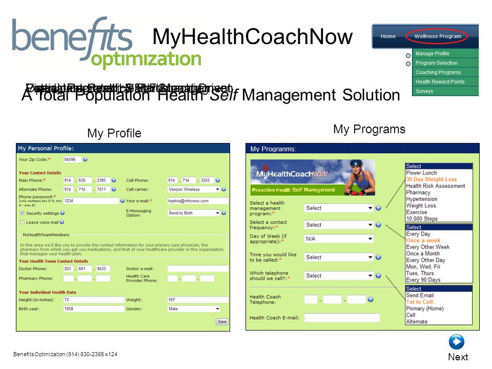 My Profile My Programs BenefitsOptimization (914) 630-2385 x124 Next Virtual, Personal Health CoachingPopulation Health SELF ManagementParticipant-Centric / Participant-Driven A Total Population Health Self Management Solution MyHealthCoachNow Open, Integrated, & Inclusionary