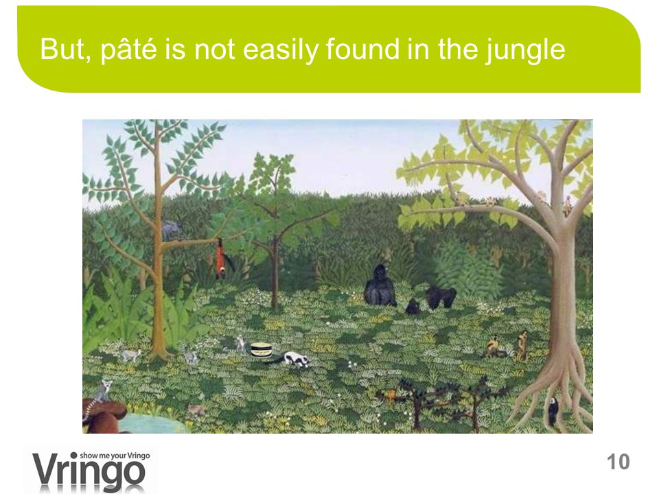 10 But, pâté is not easily found in the jungle