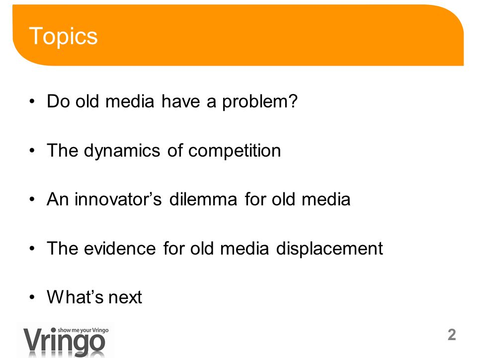 2 Topics Do old media have a problem? The dynamics of competition An innovator's dilemma for old media The evidence for old media displacement What's