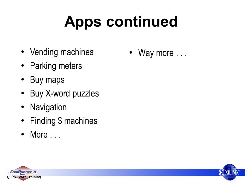 Quick Start Training Way more... Apps continued Vending machines Parking meters Buy maps Buy X-word puzzles Navigation Finding $ machines More...