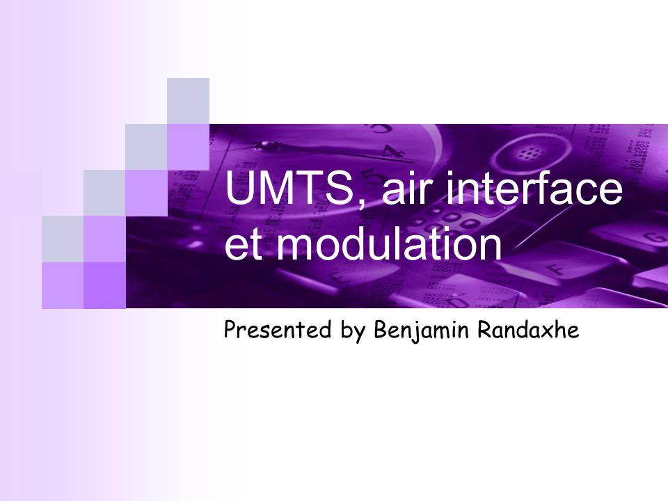 UMTS, air interface et modulation Presented by Benjamin Randaxhe