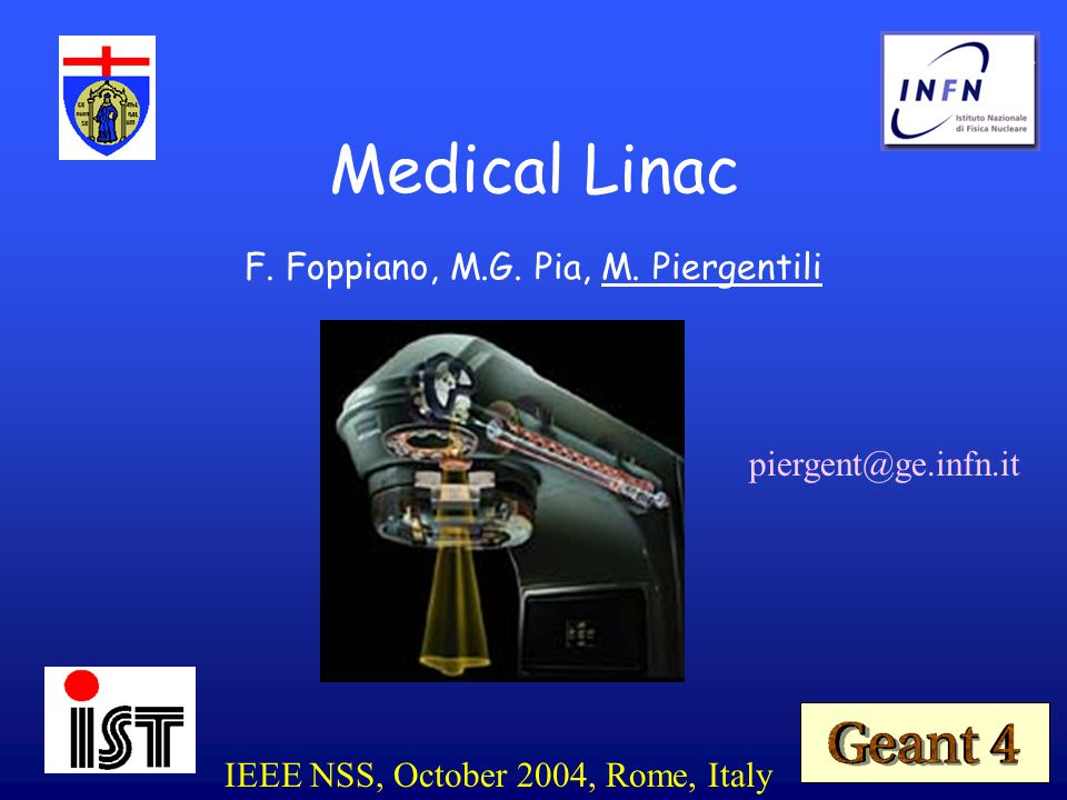 F. Foppiano, M.G. Pia, M. Piergentili Medical Linac IEEE NSS, October 2004, Rome, Italy piergent@ge.infn.it