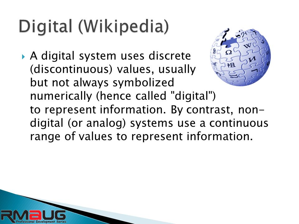  A digital system uses discrete (discontinuous) values, usually but not always symbolized numerically (hence called digital ) to represent information.