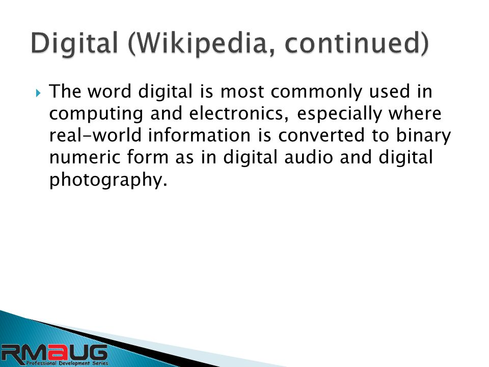  The word digital is most commonly used in computing and electronics, especially where real-world information is converted to binary numeric form as in digital audio and digital photography.