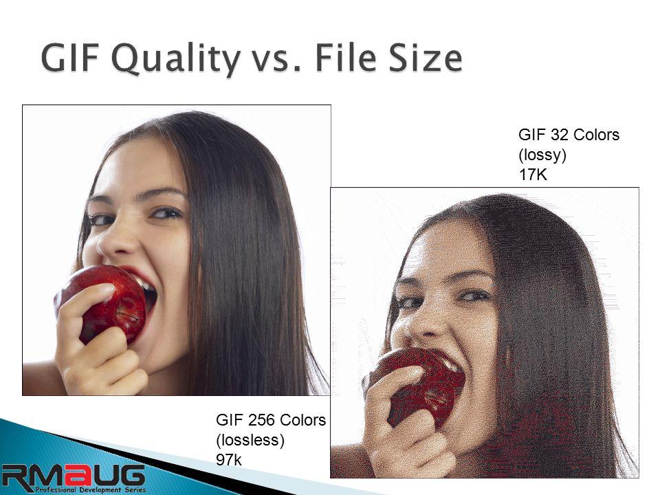 GIF 256 Colors (lossless) 97k GIF 32 Colors (lossy) 17K